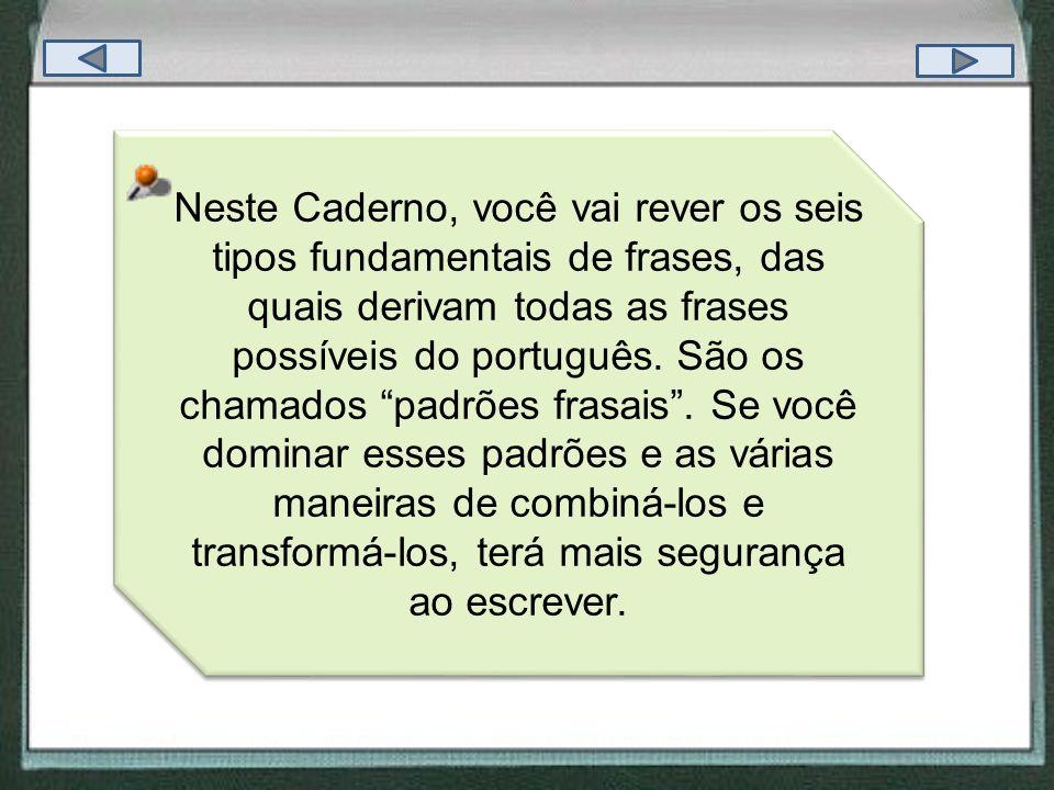 Neste Caderno, você vai rever os seis tipos fundamentais de frases, das quais derivam todas as frases possíveis do português.