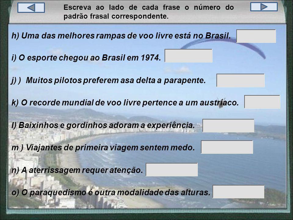 h) Uma das melhores rampas de voo livre está no Brasil.