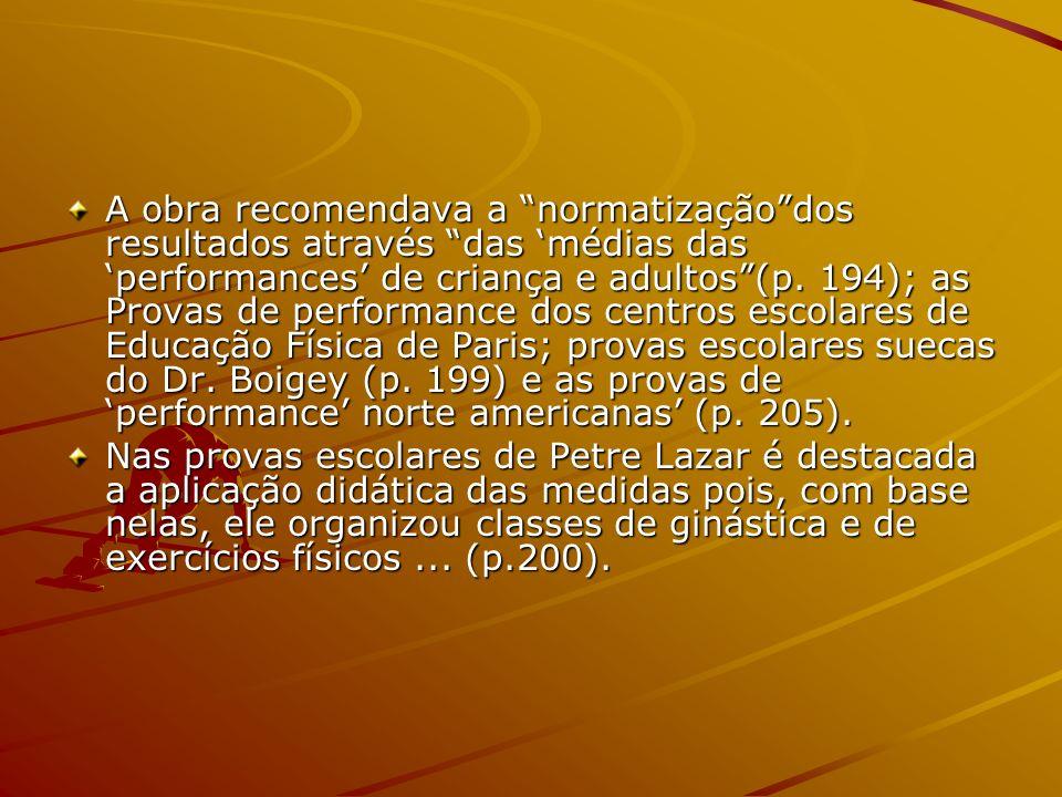 A obra recomendava a normatização dos resultados através das 'médias das 'performances' de criança e adultos (p. 194); as Provas de performance dos centros escolares de Educação Física de Paris; provas escolares suecas do Dr. Boigey (p. 199) e as provas de 'performance' norte americanas' (p. 205).