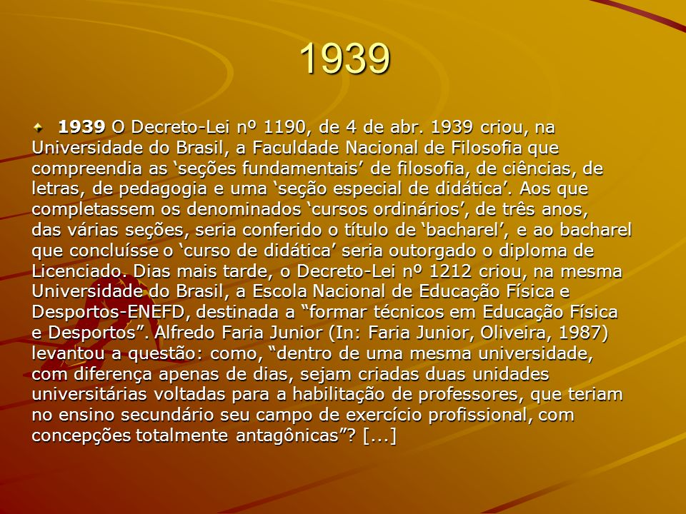 1939 1939 O Decreto-Lei nº 1190, de 4 de abr. 1939 criou, na
