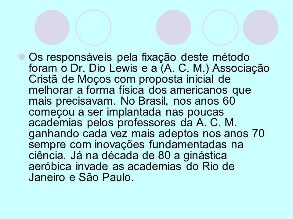 Os responsáveis pela fixação deste método foram o Dr. Dio Lewis e a (A