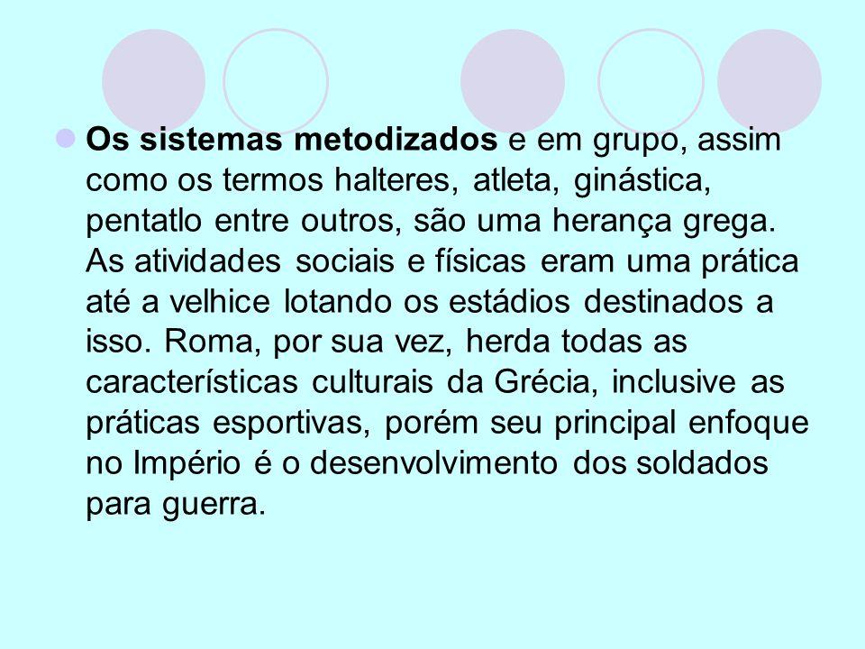 Os sistemas metodizados e em grupo, assim como os termos halteres, atleta, ginástica, pentatlo entre outros, são uma herança grega.