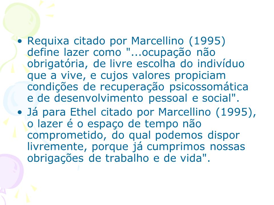 Requixa citado por Marcellino (1995) define lazer como