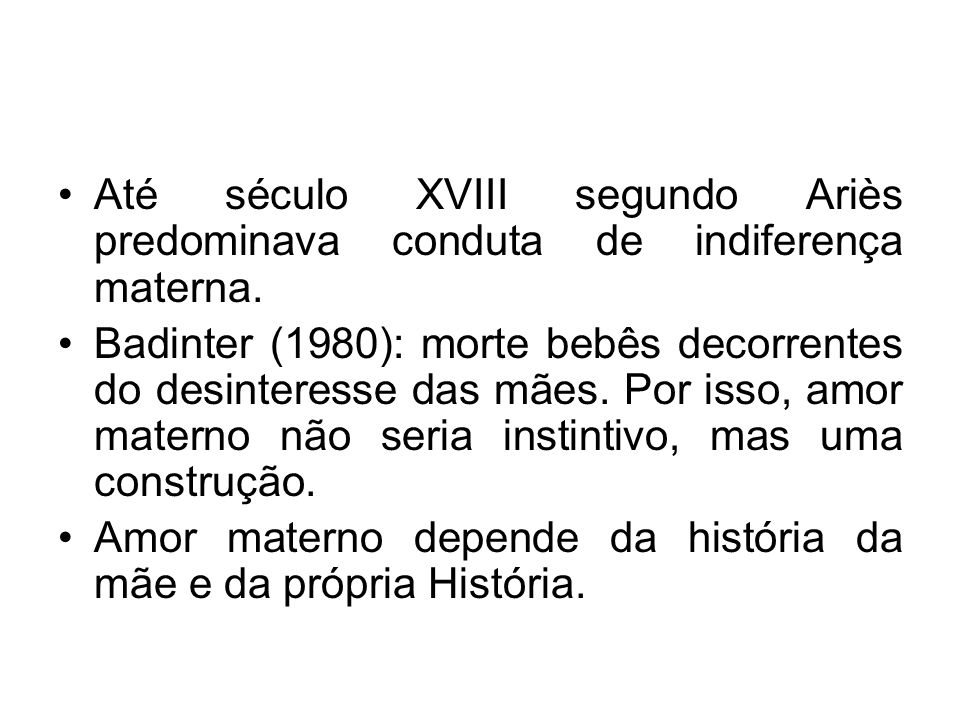 Até século XVIII segundo Ariès predominava conduta de indiferença materna.