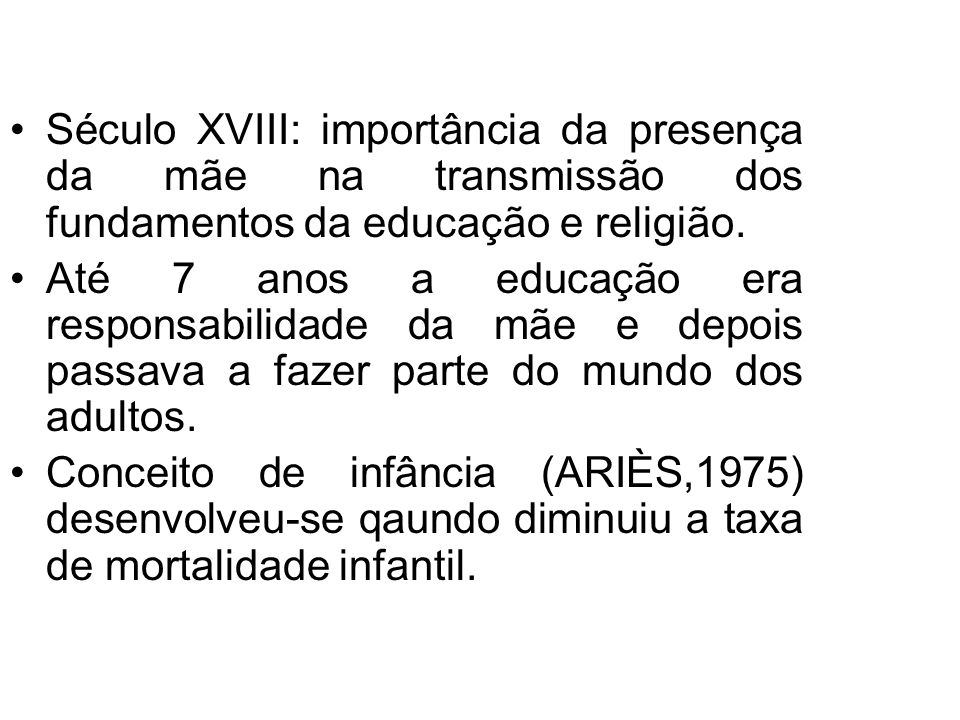Século XVIII: importância da presença da mãe na transmissão dos fundamentos da educação e religião.