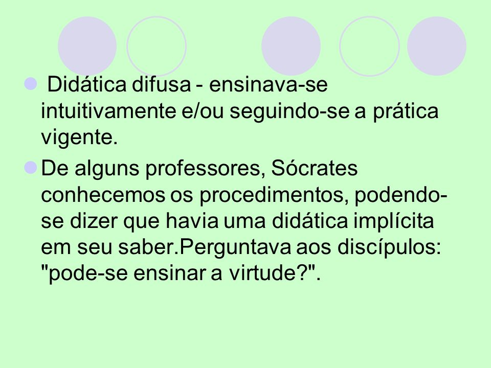 Didática difusa - ensinava-se intuitivamente e/ou seguindo-se a prática vigente.