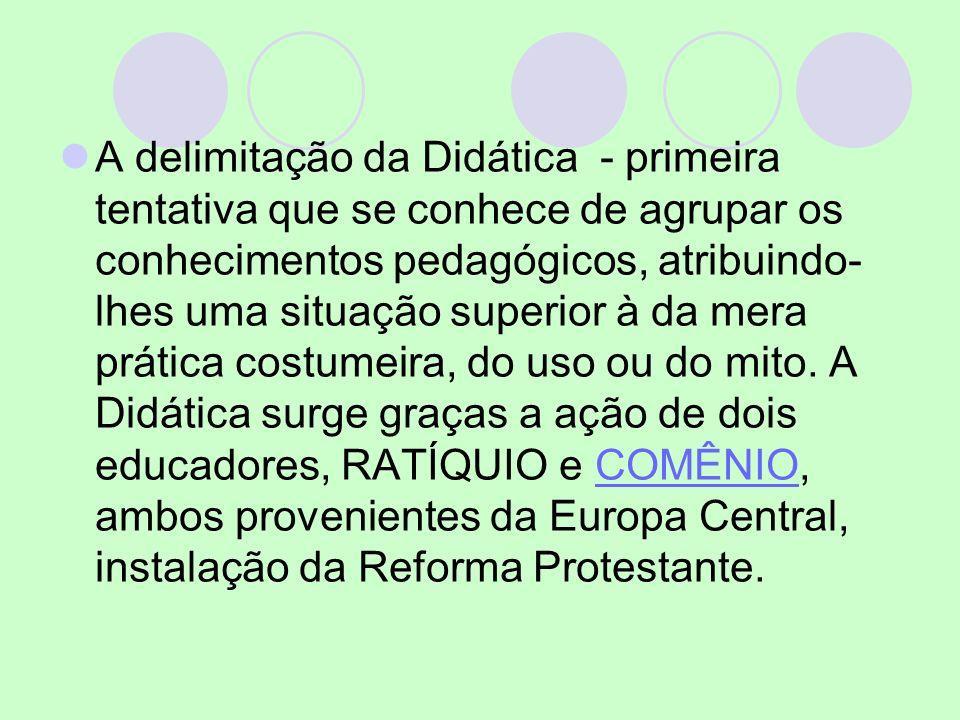 A delimitação da Didática - primeira tentativa que se conhece de agrupar os conhecimentos pedagógicos, atribuindo-lhes uma situação superior à da mera prática costumeira, do uso ou do mito.