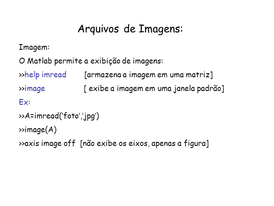 Arquivos de Imagens: Imagem: O Matlab permite a exibição de imagens: