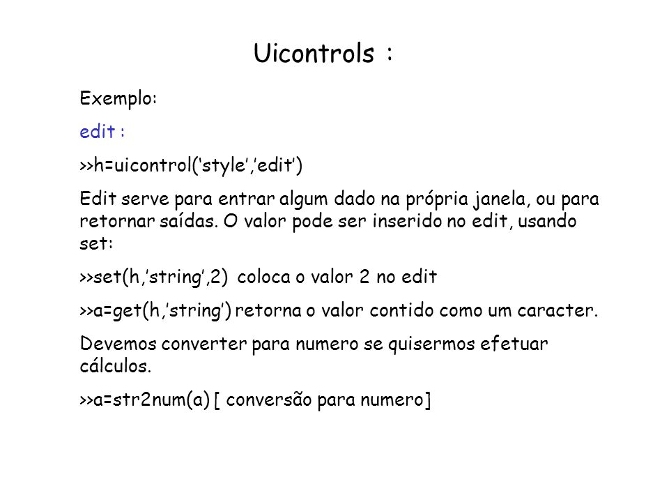 Uicontrols : Exemplo: edit : >>h=uicontrol('style','edit')