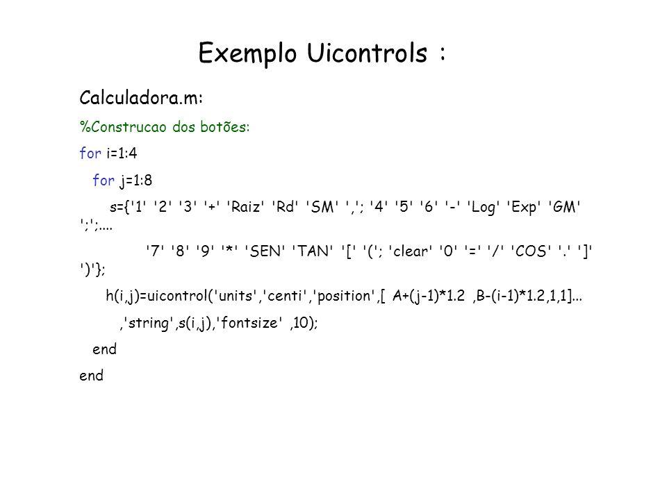 Exemplo Uicontrols : Calculadora.m: %Construcao dos botões: for i=1:4