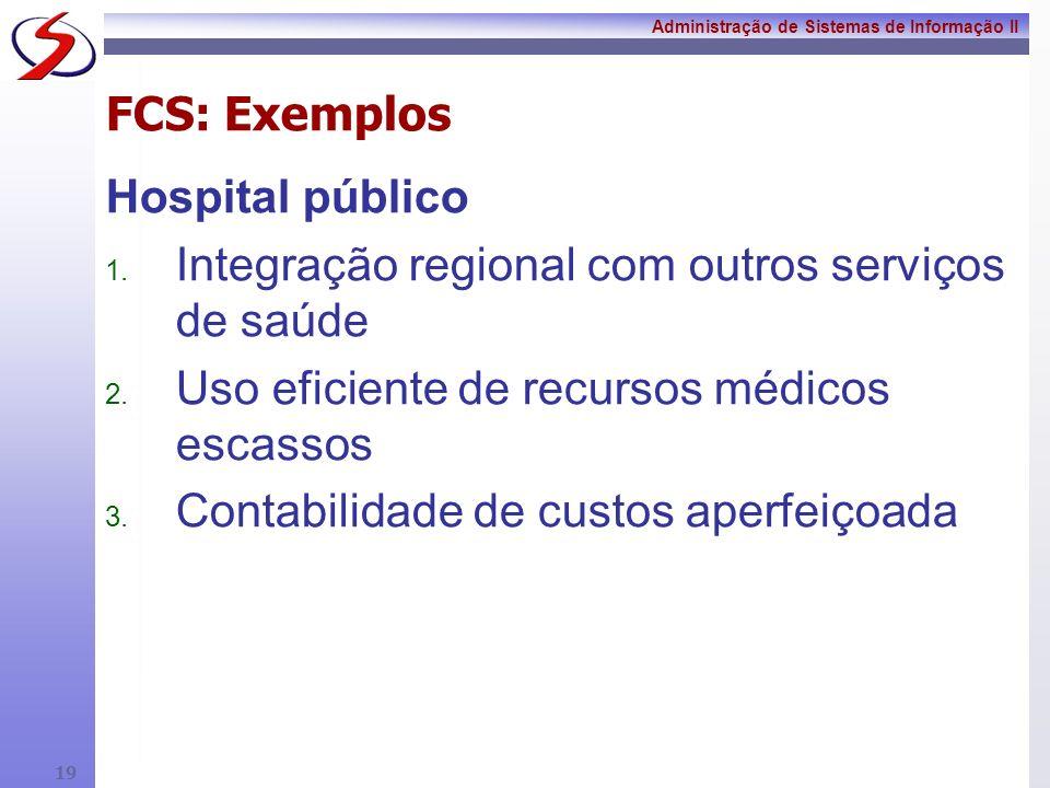 FCS: Exemplos Hospital público. Integração regional com outros serviços de saúde. Uso eficiente de recursos médicos escassos.