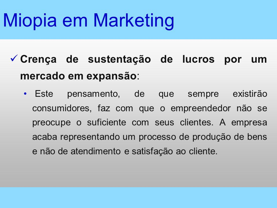 Miopia em Marketing Crença de sustentação de lucros por um mercado em expansão:
