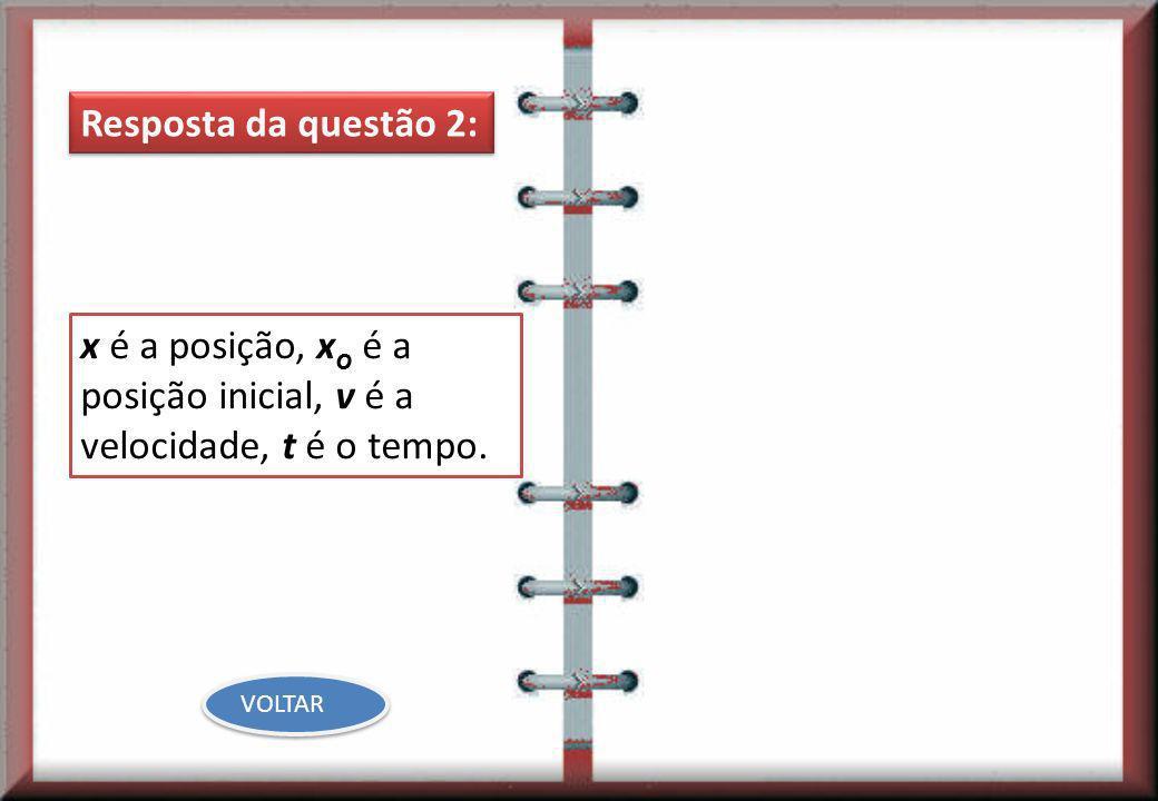 x é a posição, xo é a posição inicial, v é a velocidade, t é o tempo.