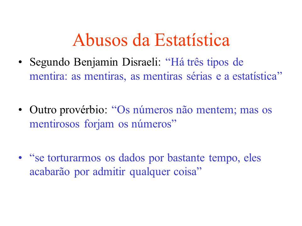 Abusos da Estatística Segundo Benjamin Disraeli: Há três tipos de mentira: as mentiras, as mentiras sérias e a estatística