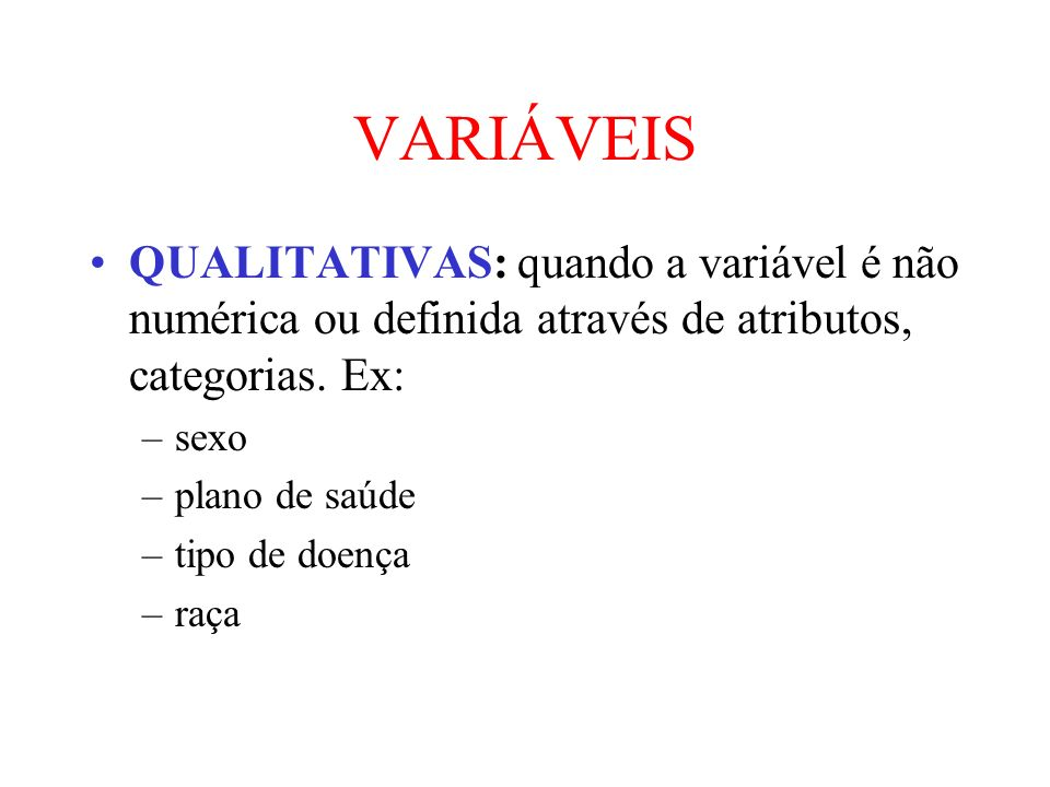 VARIÁVEIS QUALITATIVAS: quando a variável é não numérica ou definida através de atributos, categorias. Ex: