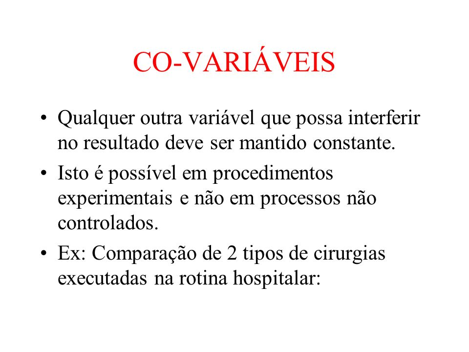 CO-VARIÁVEISQualquer outra variável que possa interferir no resultado deve ser mantido constante.
