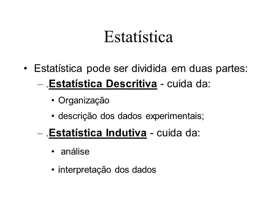 Estatística Estatística pode ser dividida em duas partes: