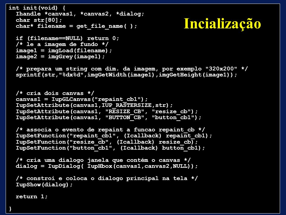 Incialização int init(void) { Ihandle *canvas1, *canvas2, *dialog;