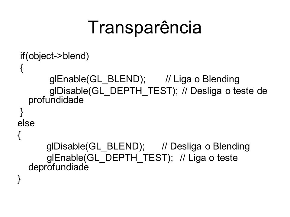 Transparência if(object->blend) {