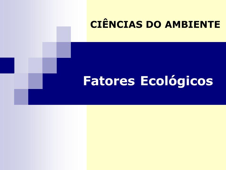 CIÊNCIAS DO AMBIENTE Fatores Ecológicos
