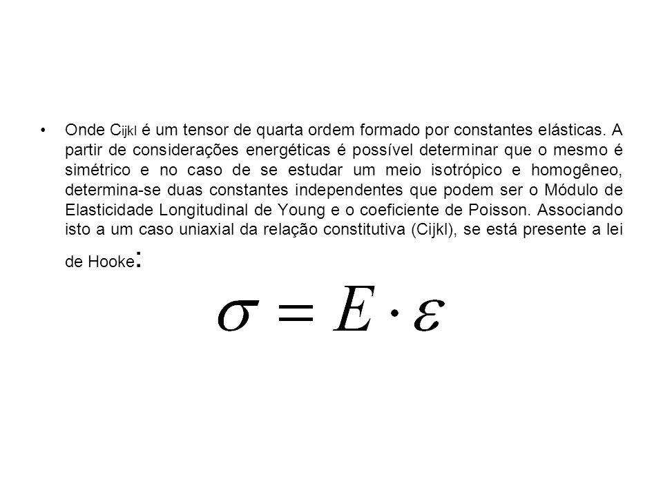 Onde Cijkl é um tensor de quarta ordem formado por constantes elásticas.