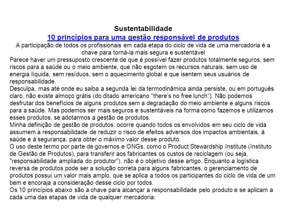 Sustentabilidade 10 princípios para uma gestão responsável de produtos A participação de todos os profissionais em cada etapa do ciclo de vida de uma mercadoria é a chave para torná-la mais segura e sustentável