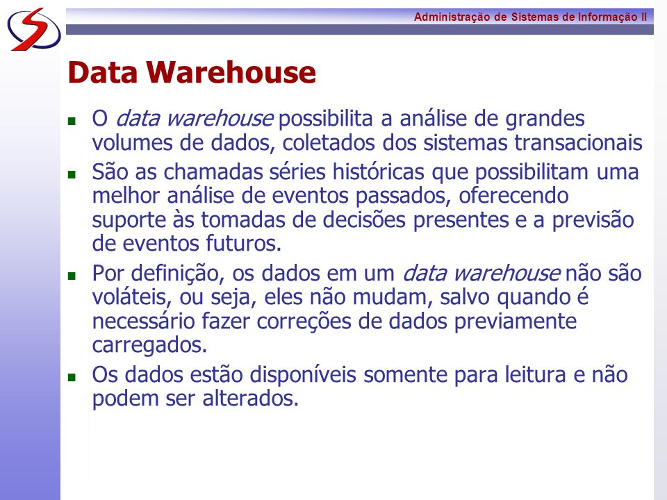 Data Warehouse O data warehouse possibilita a análise de grandes volumes de dados, coletados dos sistemas transacionais.