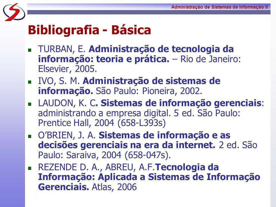Bibliografia - BásicaTURBAN, E. Administração de tecnologia da informação: teoria e prática. – Rio de Janeiro: Elsevier, 2005.