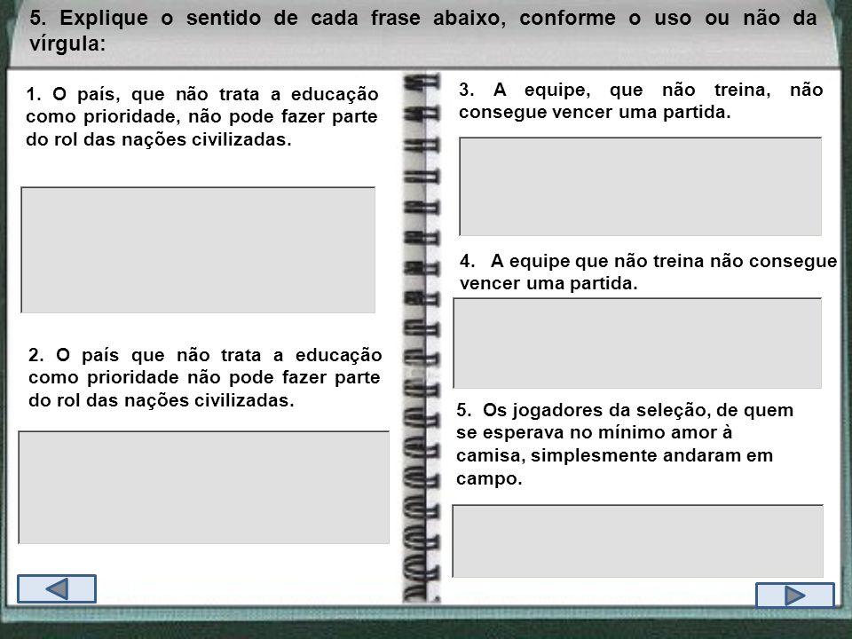 5. Explique o sentido de cada frase abaixo, conforme o uso ou não da vírgula: