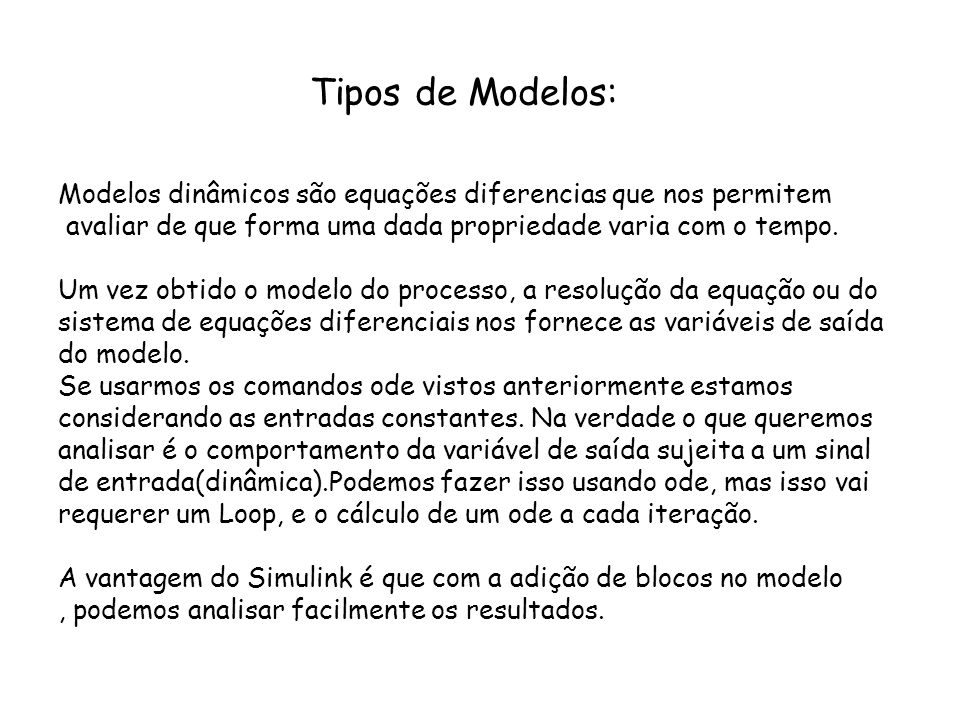 Tipos de Modelos: Modelos dinâmicos são equações diferencias que nos permitem. avaliar de que forma uma dada propriedade varia com o tempo.