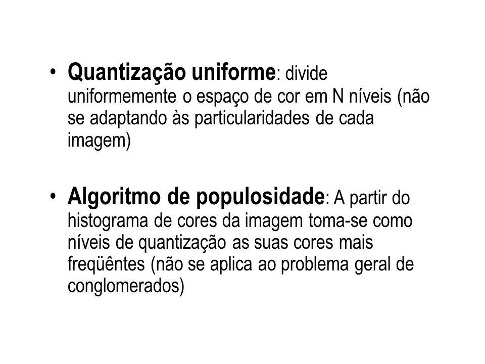 Quantização uniforme: divide uniformemente o espaço de cor em N níveis (não se adaptando às particularidades de cada imagem)