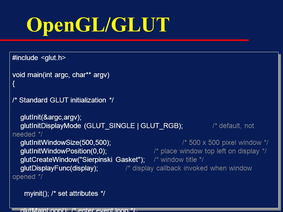 OpenGL/GLUT #include <glut.h> void main(int argc, char** argv) {