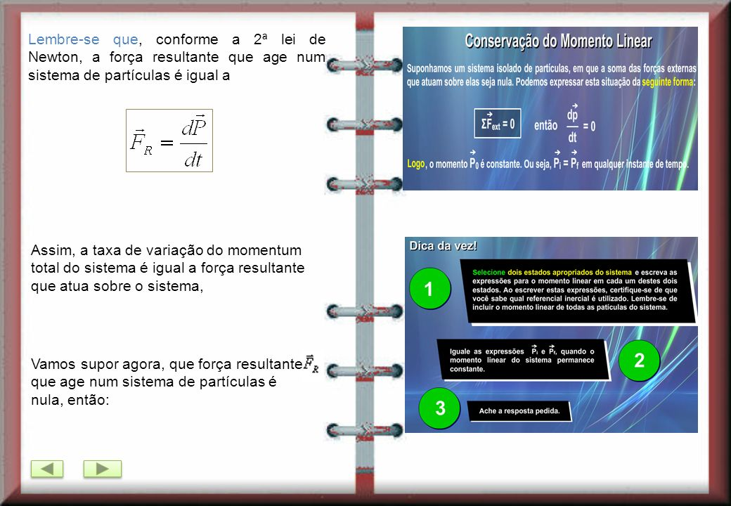 Lembre-se que, conforme a 2ª lei de Newton, a força resultante que age num sistema de partículas é igual a