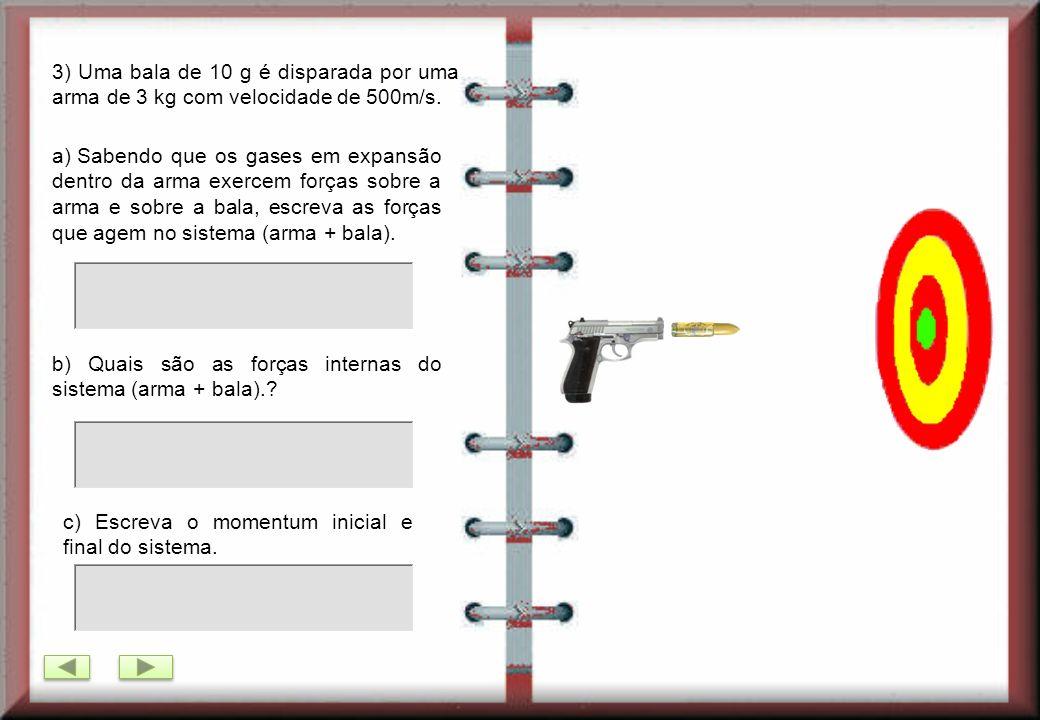 3) Uma bala de 10 g é disparada por uma arma de 3 kg com velocidade de 500m/s.