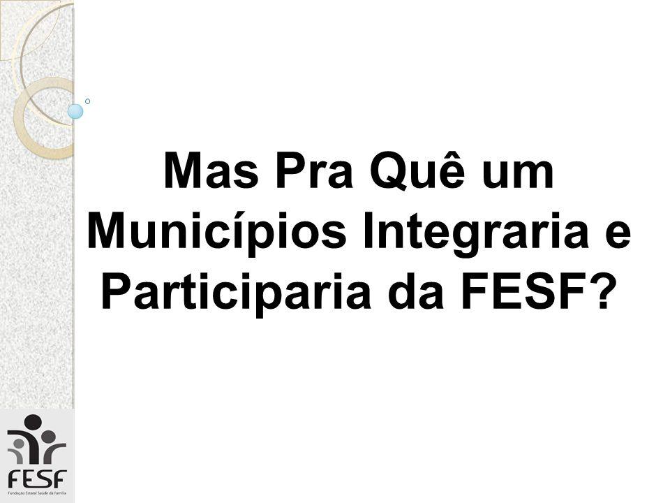 Mas Pra Quê um Municípios Integraria e Participaria da FESF