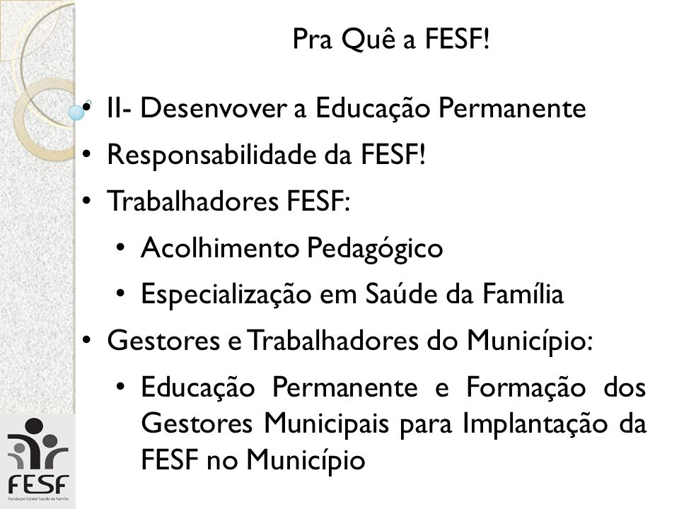 Pra Quê a FESF! II- Desenvover a Educação Permanente. Responsabilidade da FESF! Trabalhadores FESF: