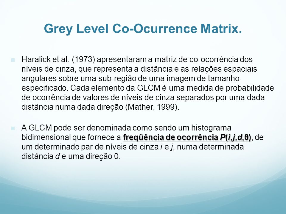 Grey Level Co-Ocurrence Matrix.