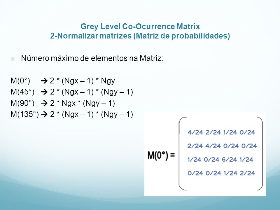 Grey Level Co-Ocurrence Matrix 2-Normalizar matrizes (Matriz de probabilidades)
