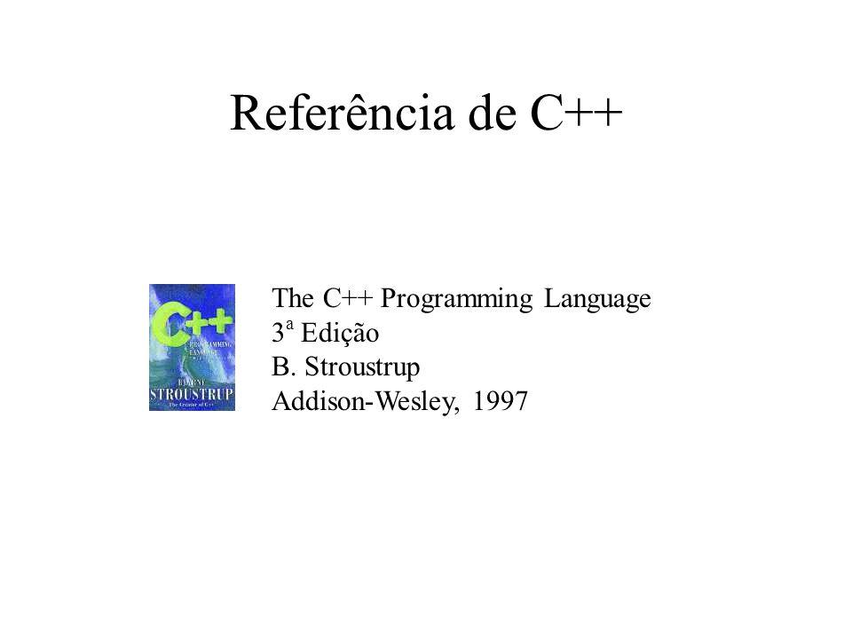 Referência de C++ The C++ Programming Language 3a Edição B. Stroustrup