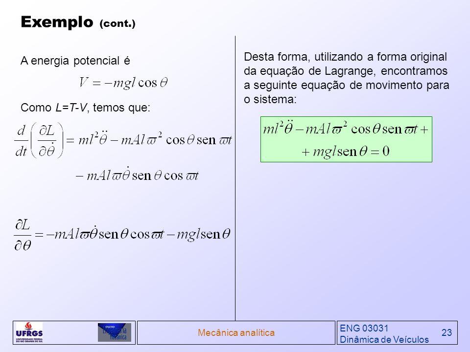 Exemplo (cont.) Desta forma, utilizando a forma original da equação de Lagrange, encontramos a seguinte equação de movimento para o sistema: