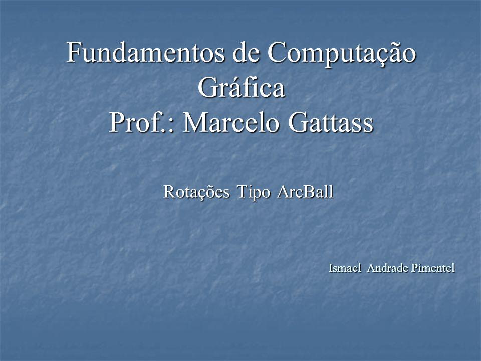 Fundamentos de Computação Gráfica Prof.: Marcelo Gattass