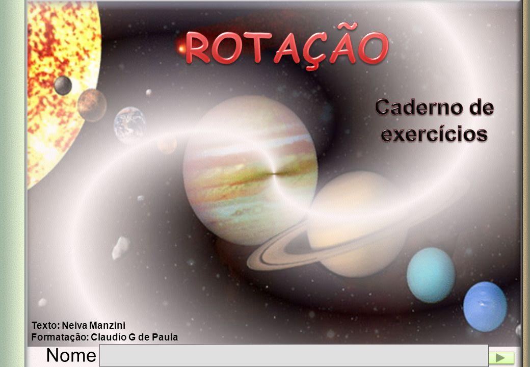 ROTAÇÃO Caderno de exercícios Nome Texto: Neiva Manzini