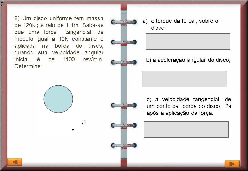 8) Um disco uniforme tem massa de 120kg e raio de 1,4m