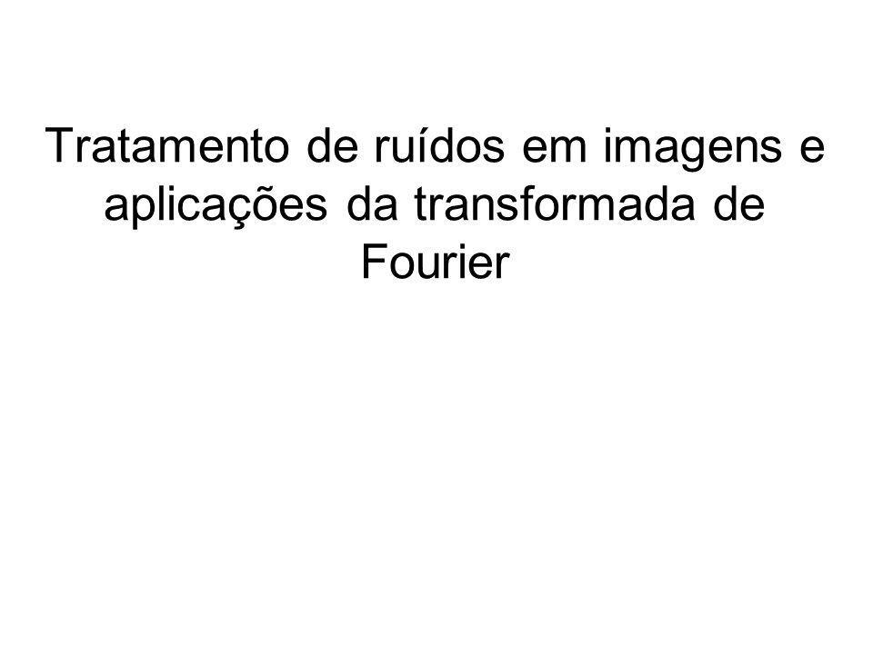 Tratamento de ruídos em imagens e aplicações da transformada de Fourier