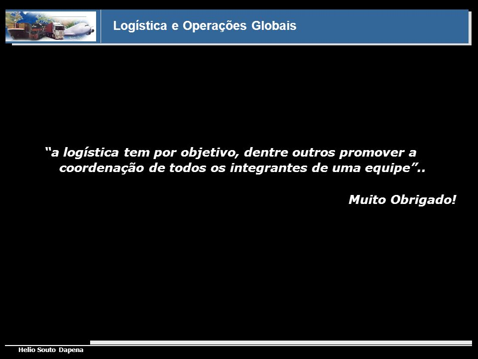 a logística tem por objetivo, dentre outros promover a coordenação de todos os integrantes de uma equipe ..