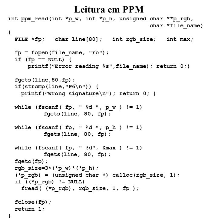 Leitura em PPM int ppm_read(int *p_w, int *p_h, unsigned char **p_rgb,