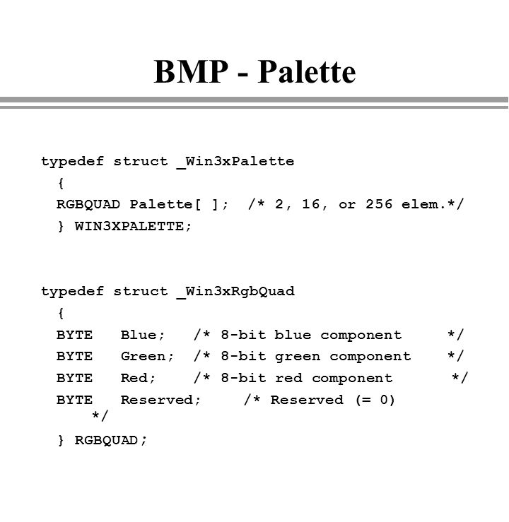 BMP - Palette typedef struct _Win3xPalette {