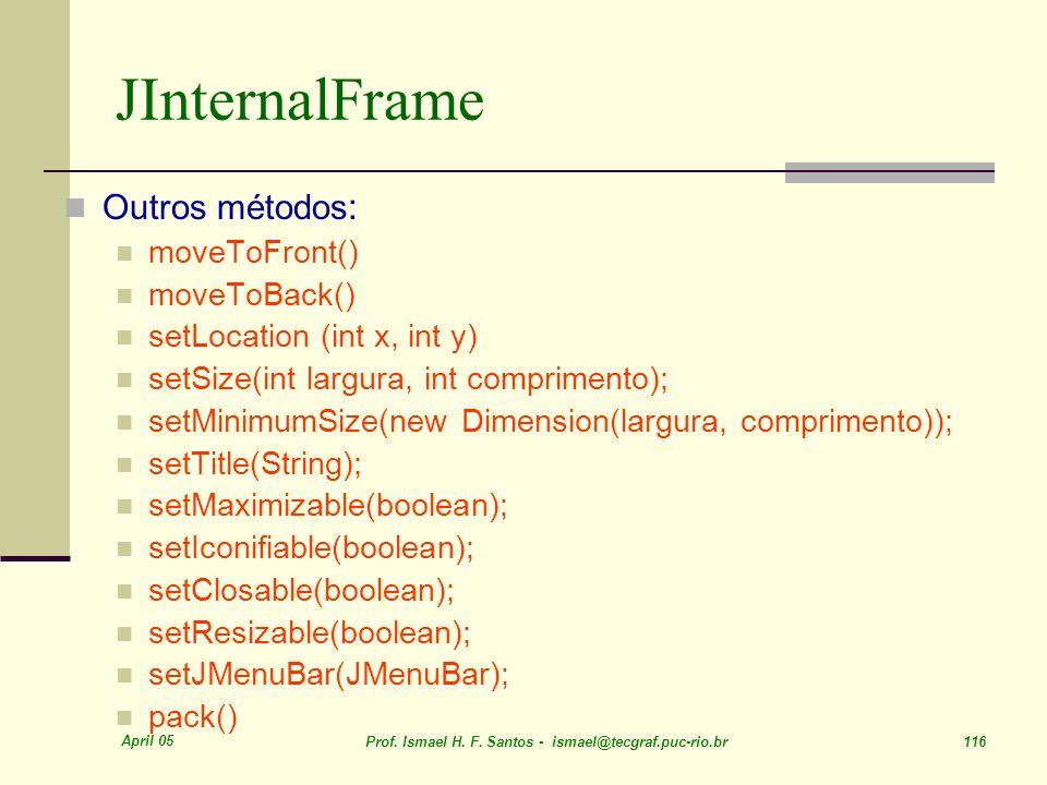 JInternalFrame Outros métodos: moveToFront() moveToBack()