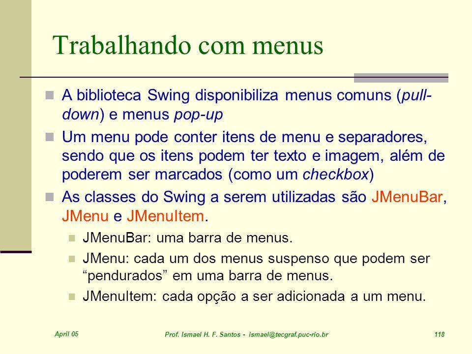 Trabalhando com menus A biblioteca Swing disponibiliza menus comuns (pull-down) e menus pop-up.