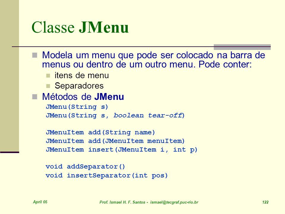 Classe JMenu Modela um menu que pode ser colocado na barra de menus ou dentro de um outro menu. Pode conter:
